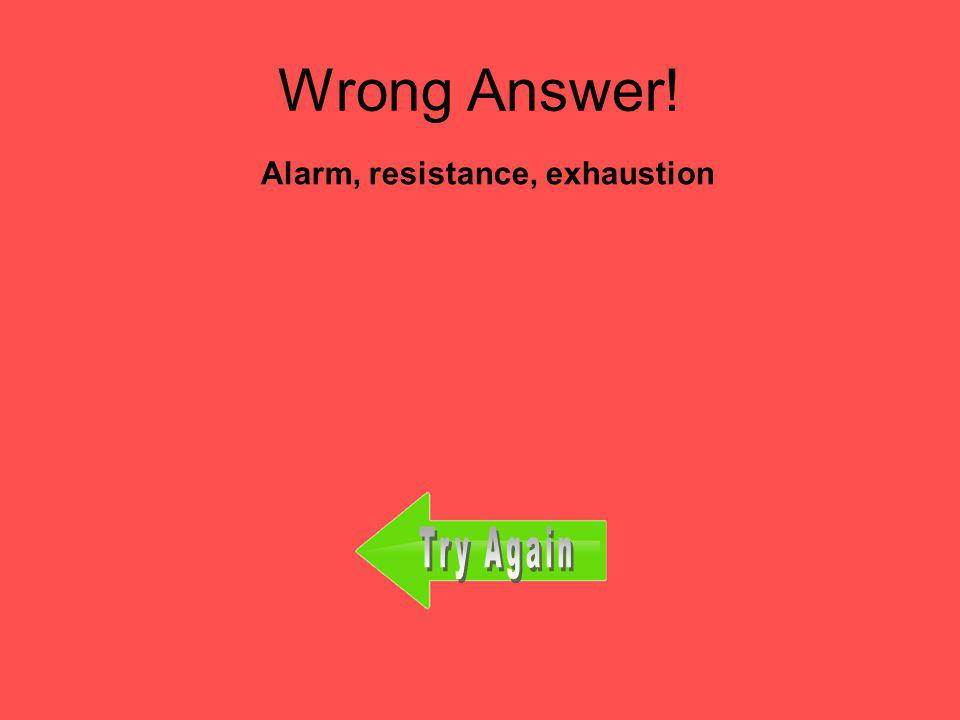 Resistance, fight, exhaustion Question 19 What are the three stages of GAS, In order.