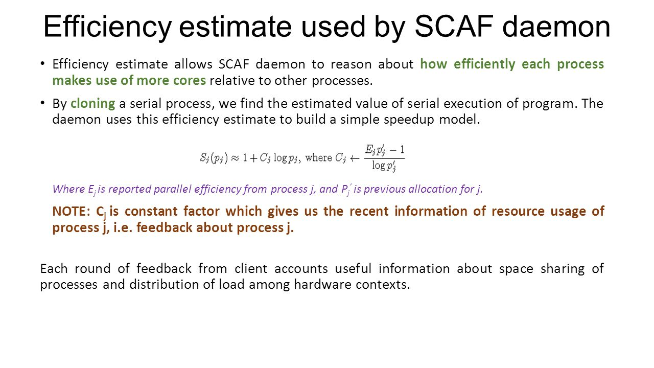 Efficiency estimate used by SCAF daemon Efficiency estimate allows SCAF daemon to reason about how efficiently each process makes use of more cores re