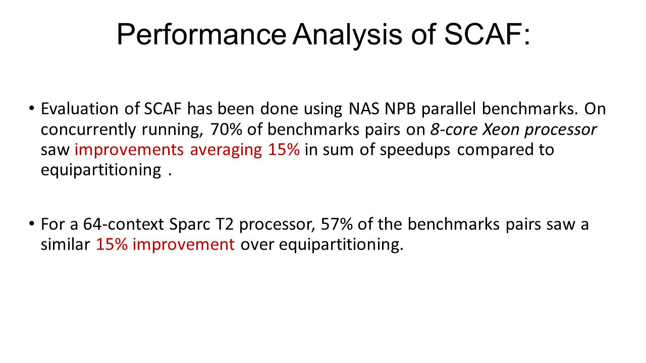 Performance Analysis of SCAF: Evaluation of SCAF has been done using NAS NPB parallel benchmarks. On concurrently running, 70% of benchmarks pairs on