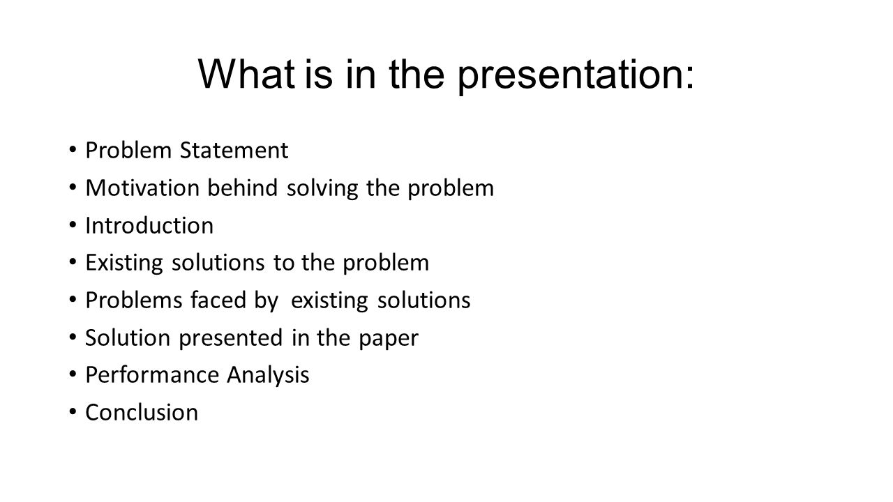 What is in the presentation: Problem Statement Motivation behind solving the problem Introduction Existing solutions to the problem Problems faced by