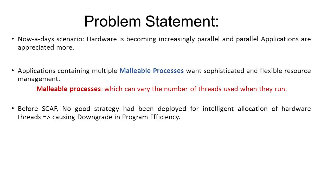 Problem Statement: Now-a-days scenario: Hardware is becoming increasingly parallel and parallel Applications are appreciated more. Applications contai