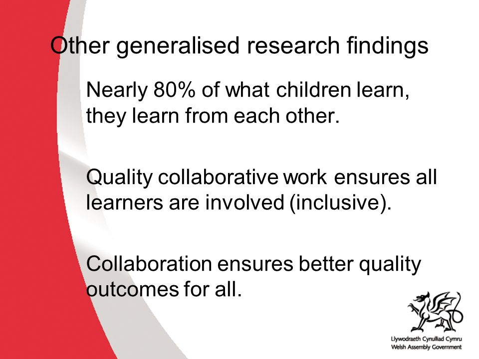Other generalised research findings Nearly 80% of what children learn, they learn from each other.