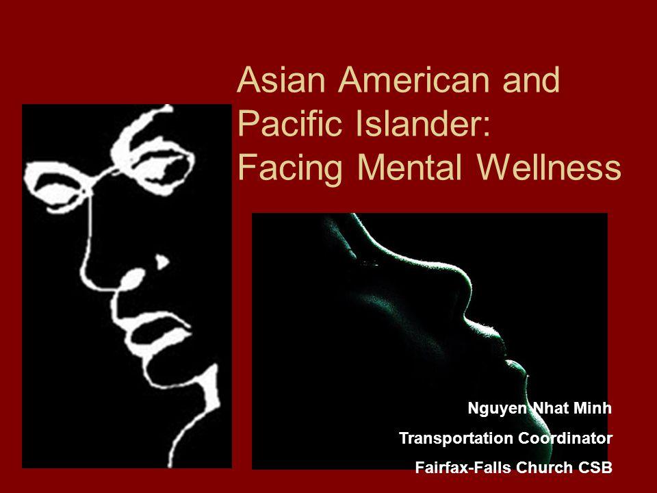 Asian American and Pacific Islander: Facing Mental Wellness Nguyen Nhat Minh Transportation Coordinator Fairfax-Falls Church CSB