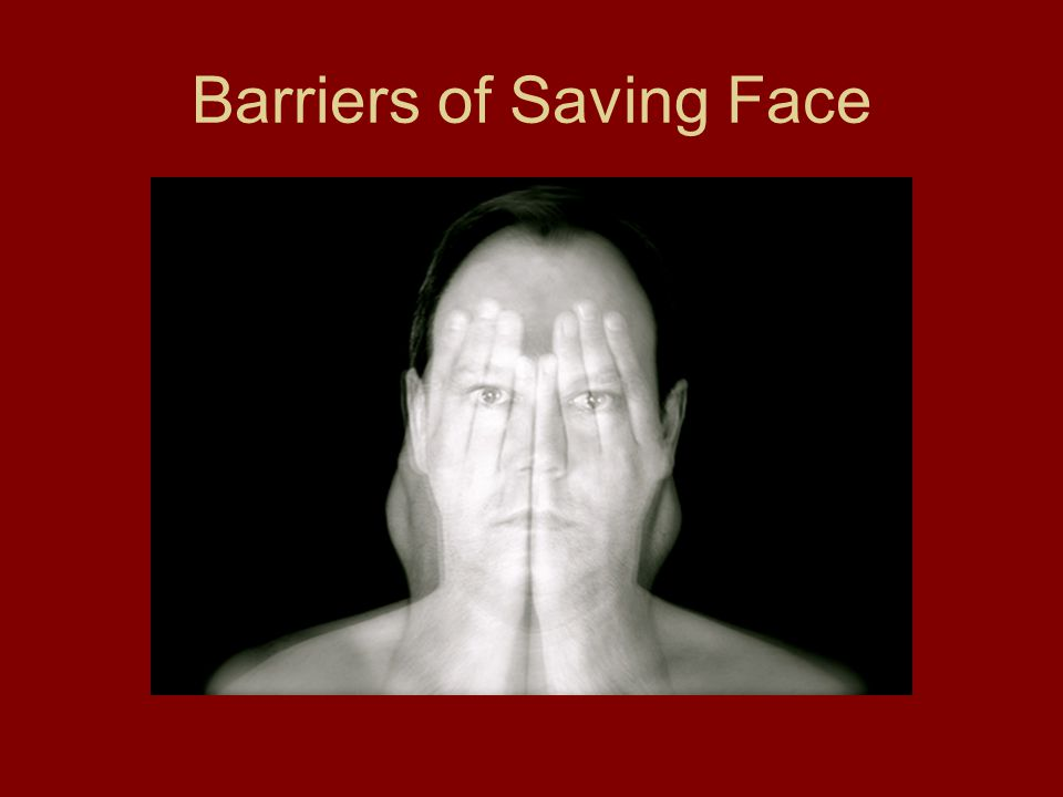 Barriers of Saving Face