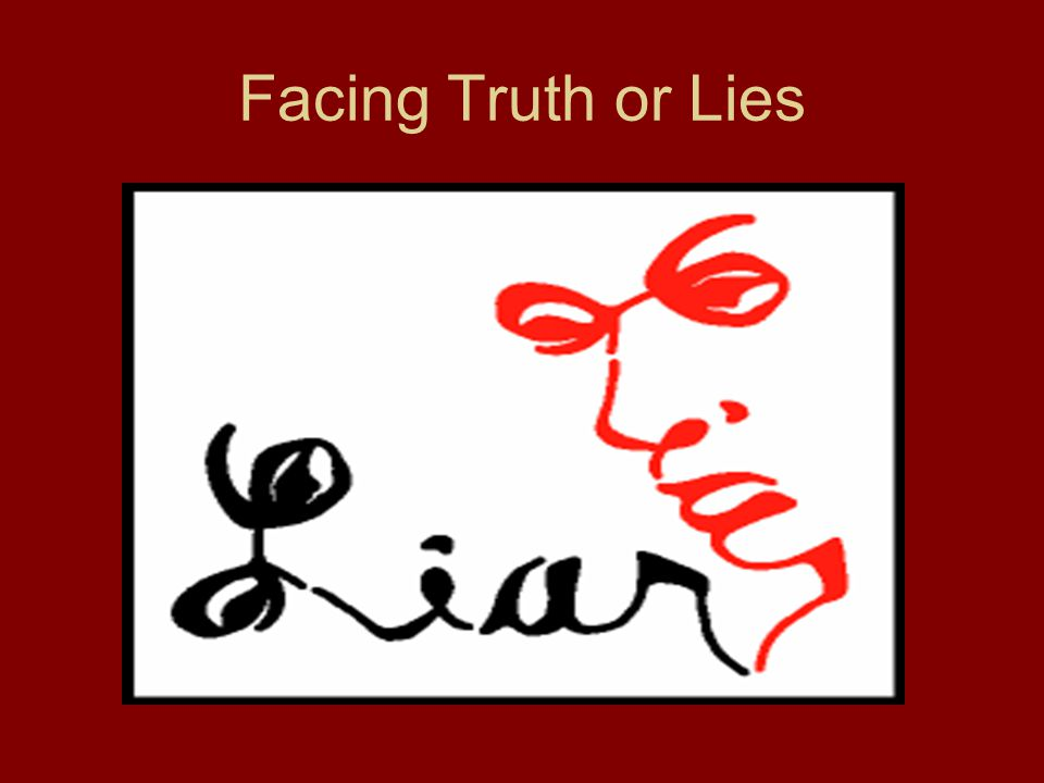 Facing Truth or Lies