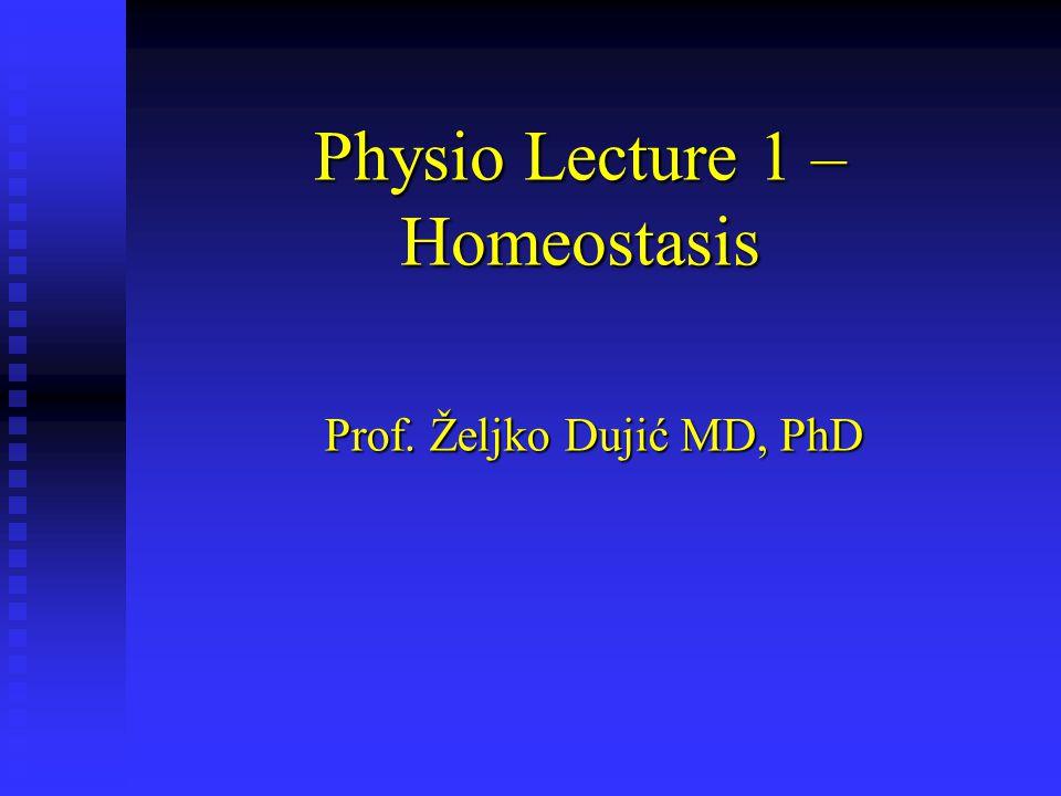 Physio Lecture 1 – Homeostasis Prof. Željko Dujić MD, PhD