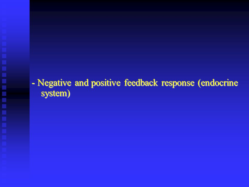 - Negative and positive feedback response (endocrine system)