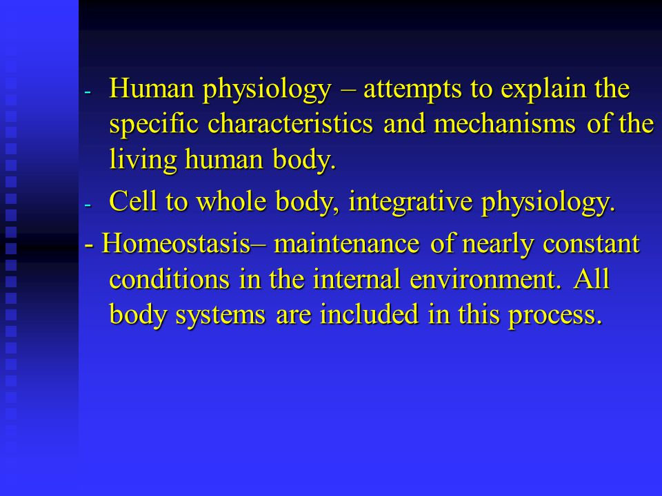 - Human physiology – attempts to explain the specific characteristics and mechanisms of the living human body.