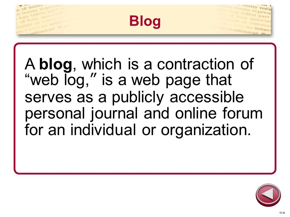 Blog A blog, which is a contraction of web log, is a web page that serves as a publicly accessible personal journal and online forum for an individual