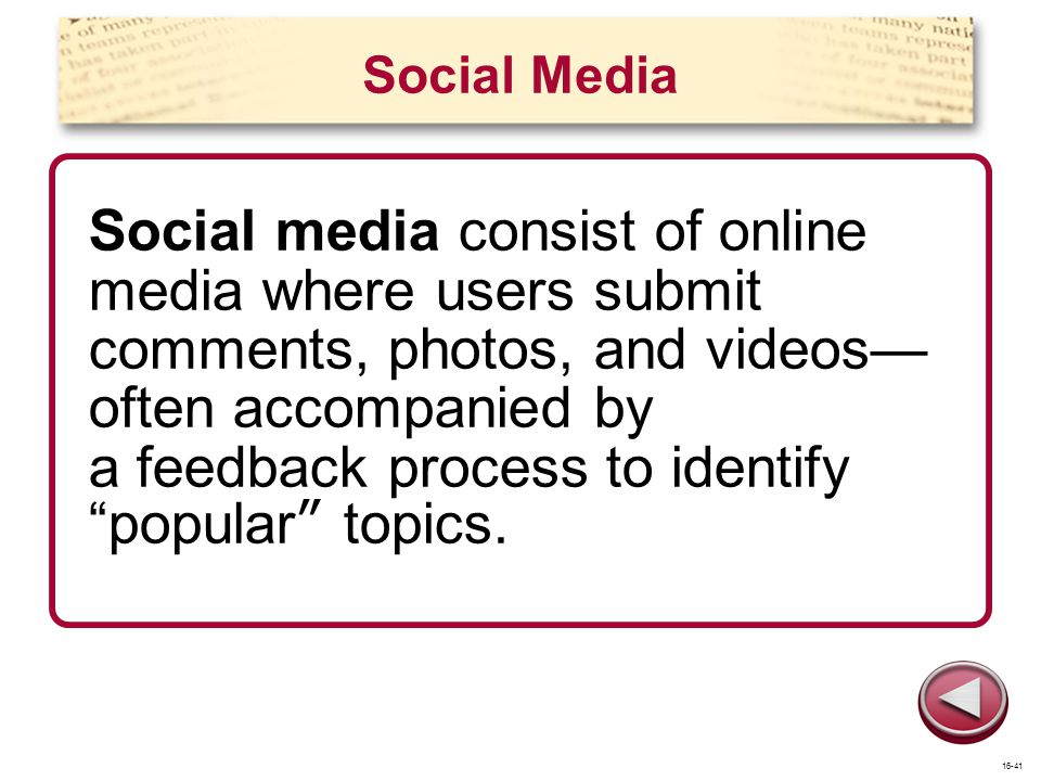 Social Media Social media consist of online media where users submit comments, photos, and videos often accompanied by a feedback process to identify