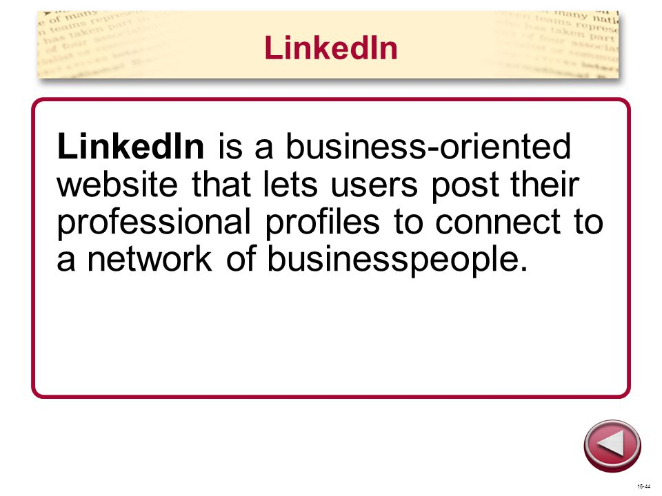 LinkedIn LinkedIn is a business-oriented website that lets users post their professional profiles to connect to a network of businesspeople. 16-44