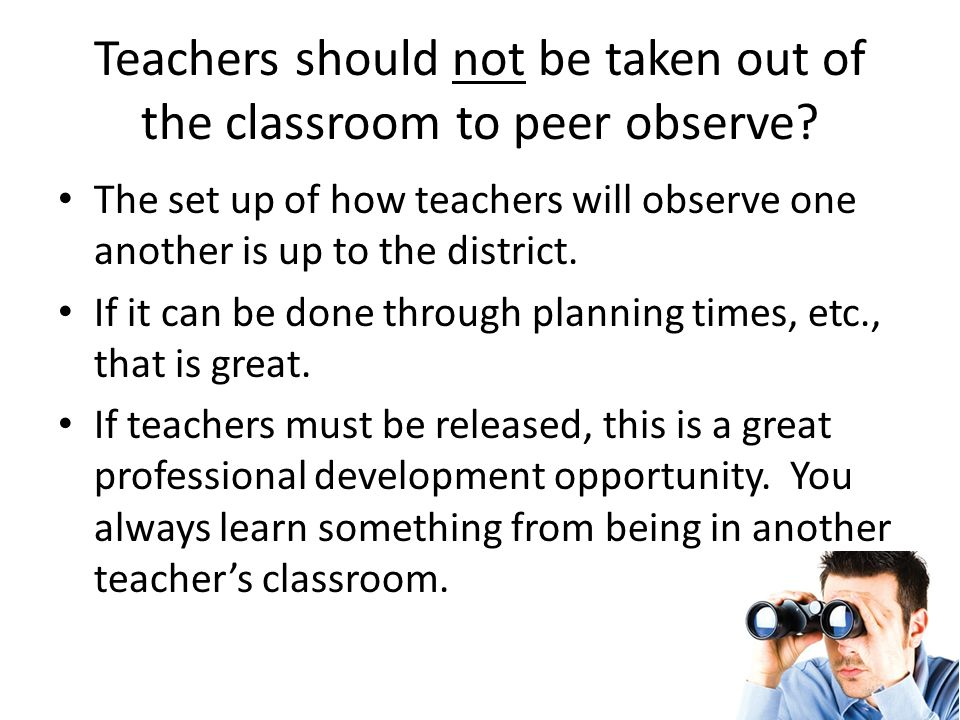 Teachers should not be taken out of the classroom to peer observe.