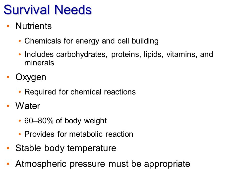 Survival Needs Nutrients Chemicals for energy and cell building Includes carbohydrates, proteins, lipids, vitamins, and minerals Oxygen Required for c