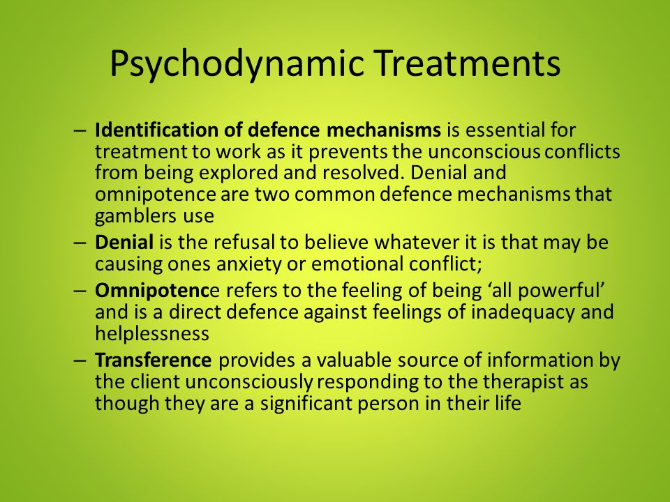 Psychodynamic Treatments – Identification of defence mechanisms is essential for treatment to work as it prevents the unconscious conflicts from being