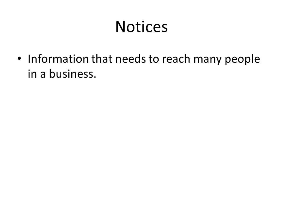 Notices Information that needs to reach many people in a business.