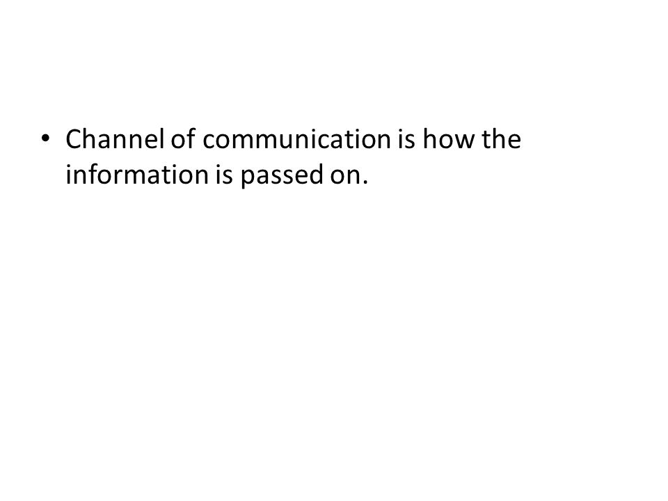 Channel of communication is how the information is passed on.