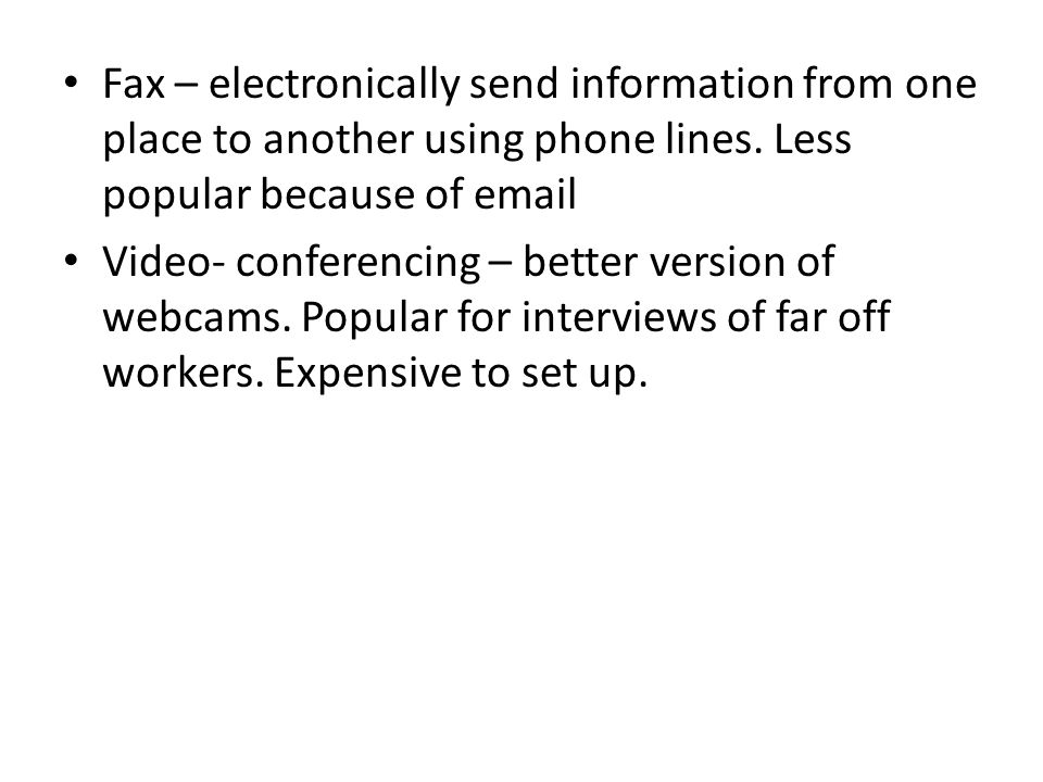 Fax – electronically send information from one place to another using phone lines.