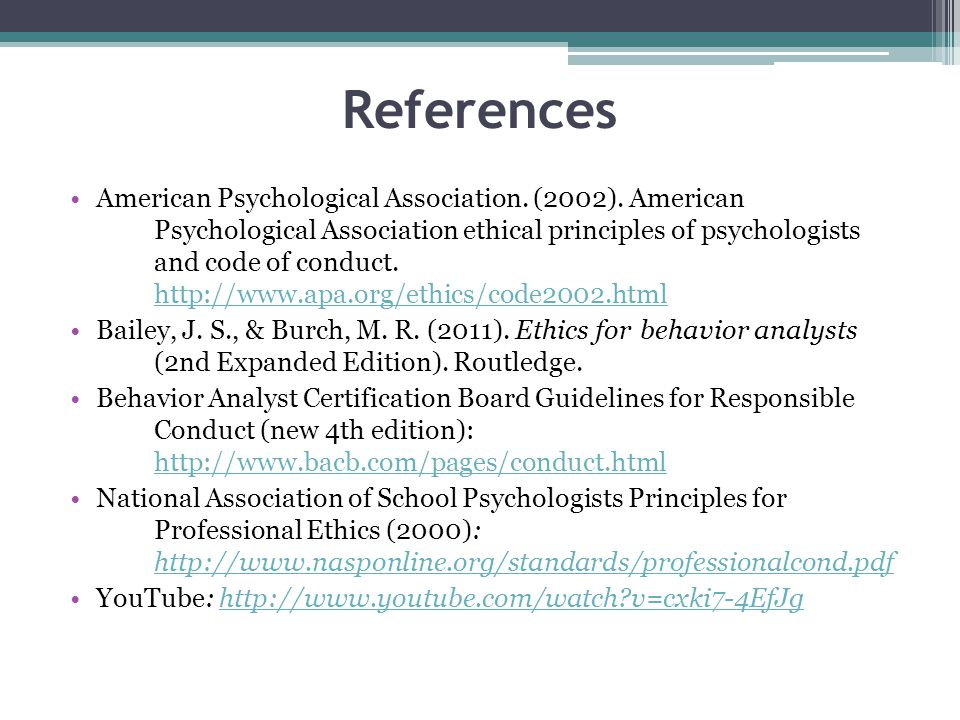 References American Psychological Association. (2002). American Psychological Association ethical principles of psychologists and code of conduct. htt