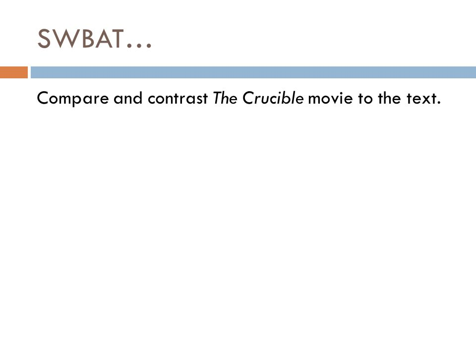 SWBAT… Compare and contrast The Crucible movie to the text.