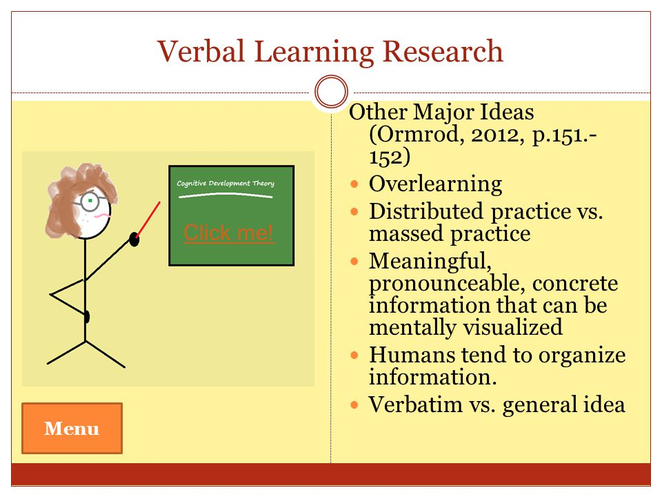 Early Verbal Learning Research Ideas for… Learning a series of items in a set sequence (i.e. ABCs, days of the week) Serial Learning Curve – first few