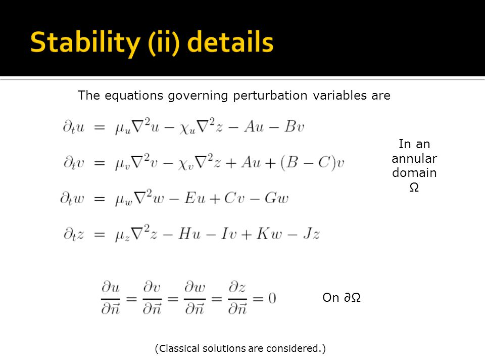 The equations governing perturbation variables are (Classical solutions are considered.) In an annular domain On