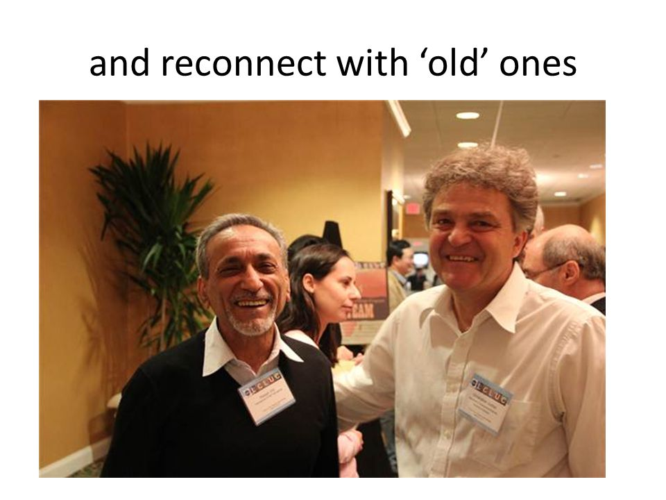and reconnect with old ones