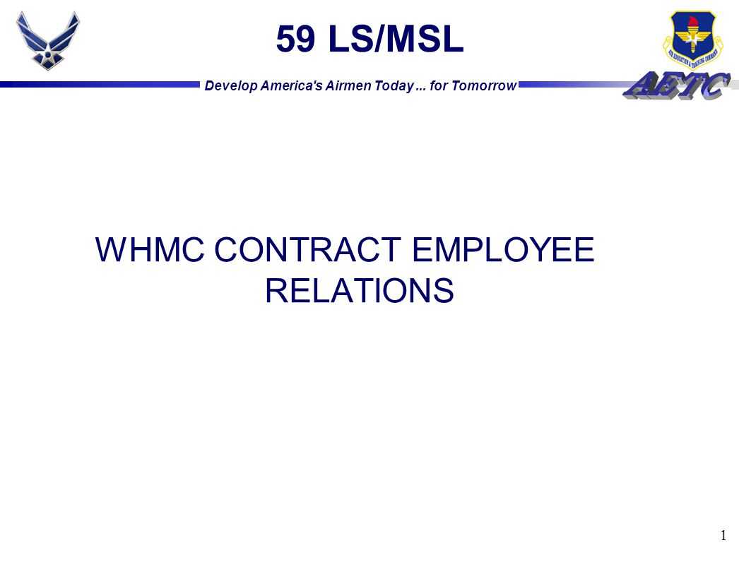 Develop America s Airmen Today... for Tomorrow 1 59 LS/MSL WHMC CONTRACT EMPLOYEE RELATIONS