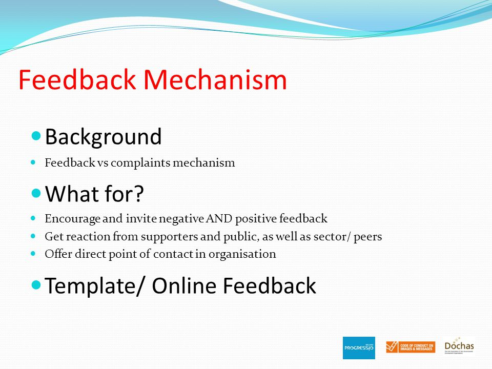 Feedback Mechanism Background Feedback vs complaints mechanism What for.