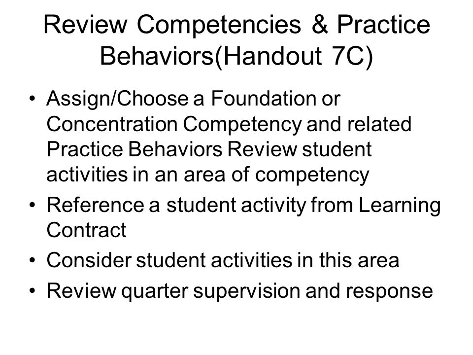 Review Competencies & Practice Behaviors(Handout 7C) Assign/Choose a Foundation or Concentration Competency and related Practice Behaviors Review stud