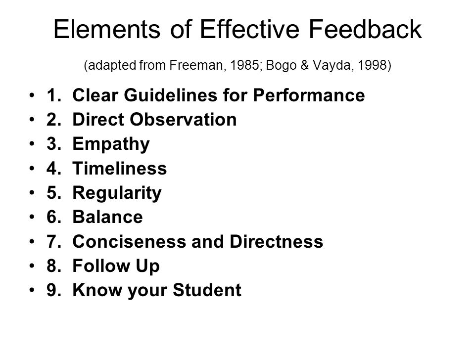 Elements of Effective Feedback (adapted from Freeman, 1985; Bogo & Vayda, 1998) 1. Clear Guidelines for Performance 2. Direct Observation 3. Empathy 4