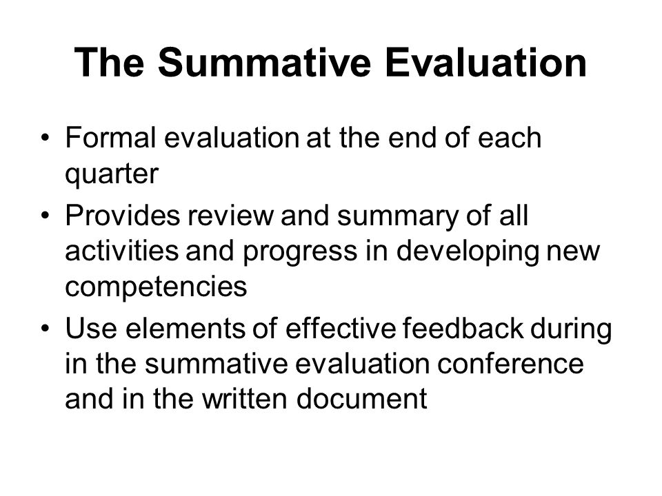 The Summative Evaluation Formal evaluation at the end of each quarter Provides review and summary of all activities and progress in developing new com