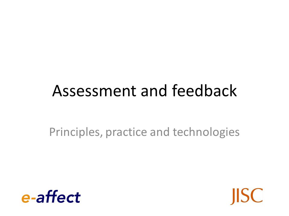 Assessment and feedback Principles, practice and technologies