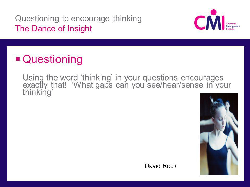 Questioning to encourage thinking The Dance of Insight Questioning Using the word thinking in your questions encourages exactly that.