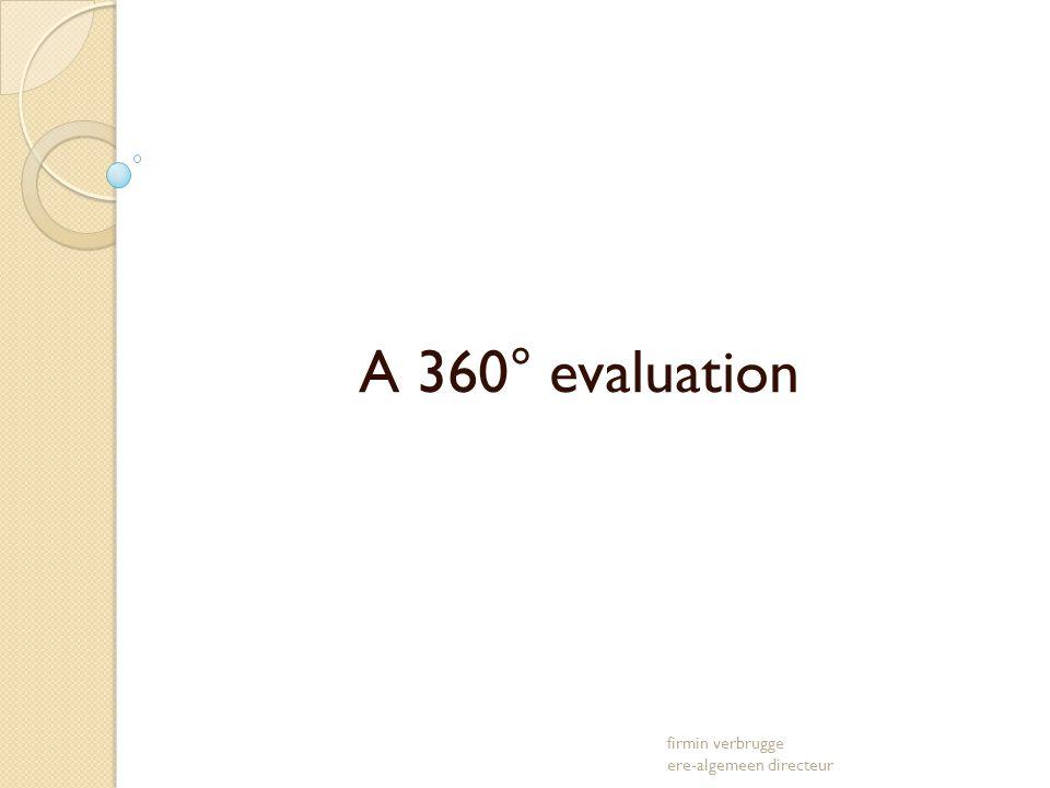 A 360° evaluation firmin verbrugge ere-algemeen directeur