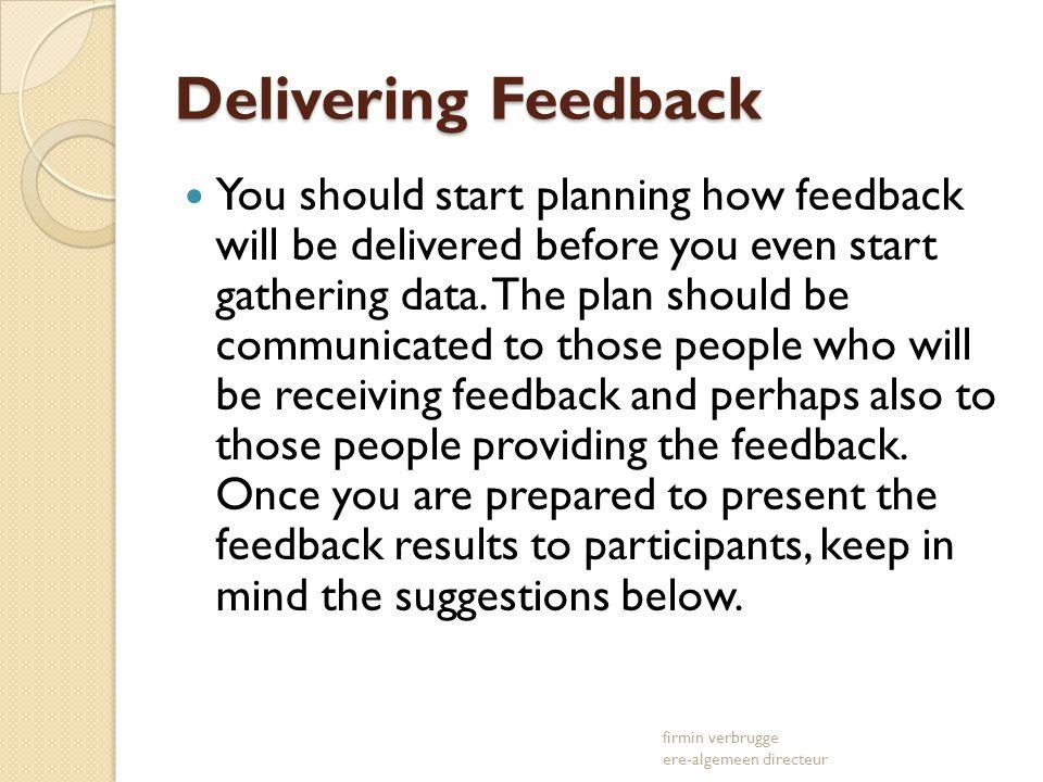 Delivering Feedback You should start planning how feedback will be delivered before you even start gathering data.
