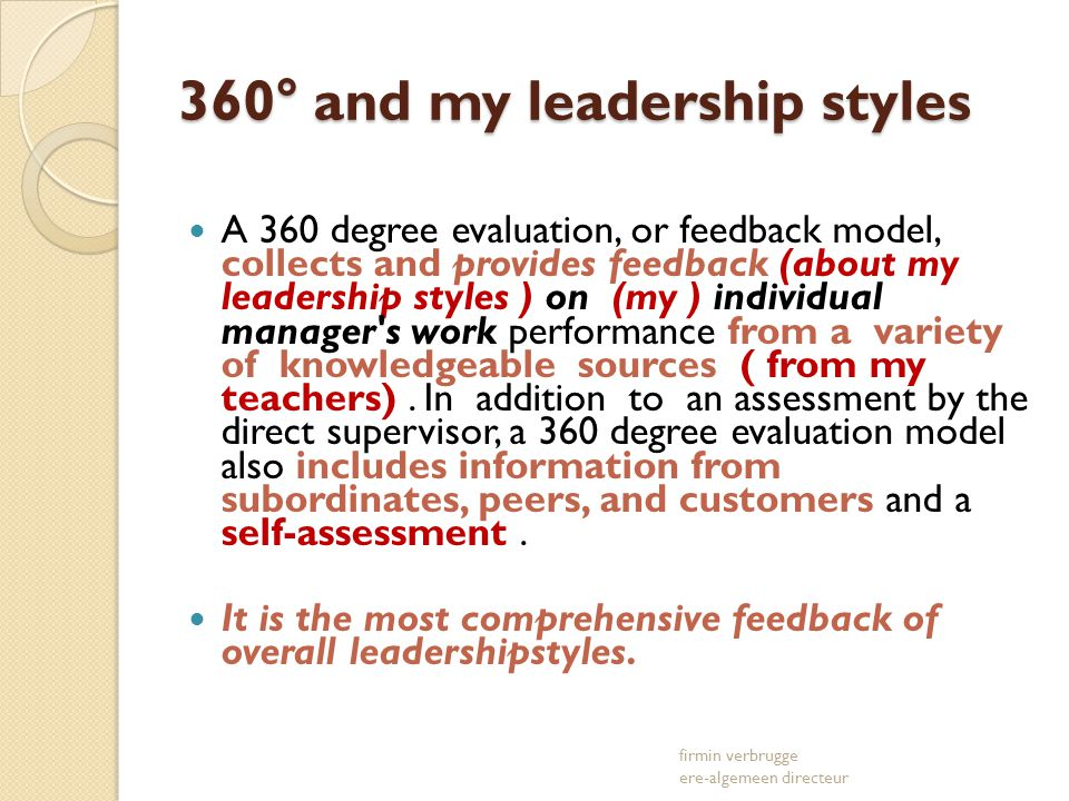 360° and my leadership styles A 360 degree evaluation, or feedback model, collects and provides feedback (about my leadership styles ) on (my ) individual manager s work performance from a variety of knowledgeable sources ( from my teachers).