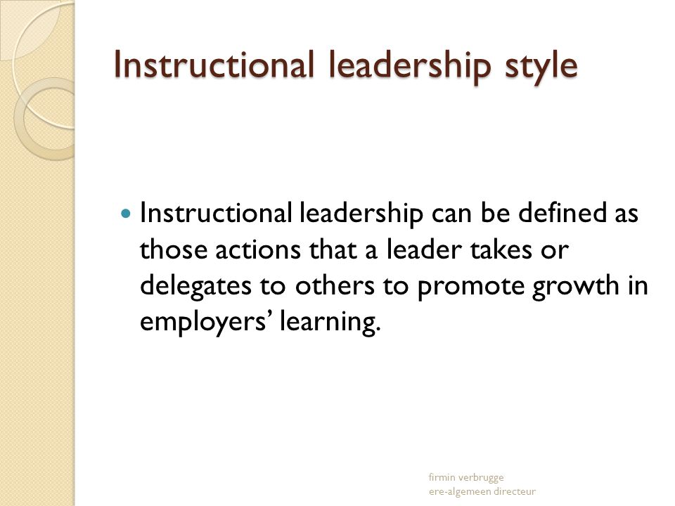 Instructional leadership style Instructional leadership can be defined as those actions that a leader takes or delegates to others to promote growth i