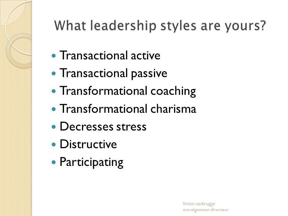 Transactional active Transactional passive Transformational coaching Transformational charisma Decresses stress Distructive Participating firmin verbrugge ere-algemeen directeur