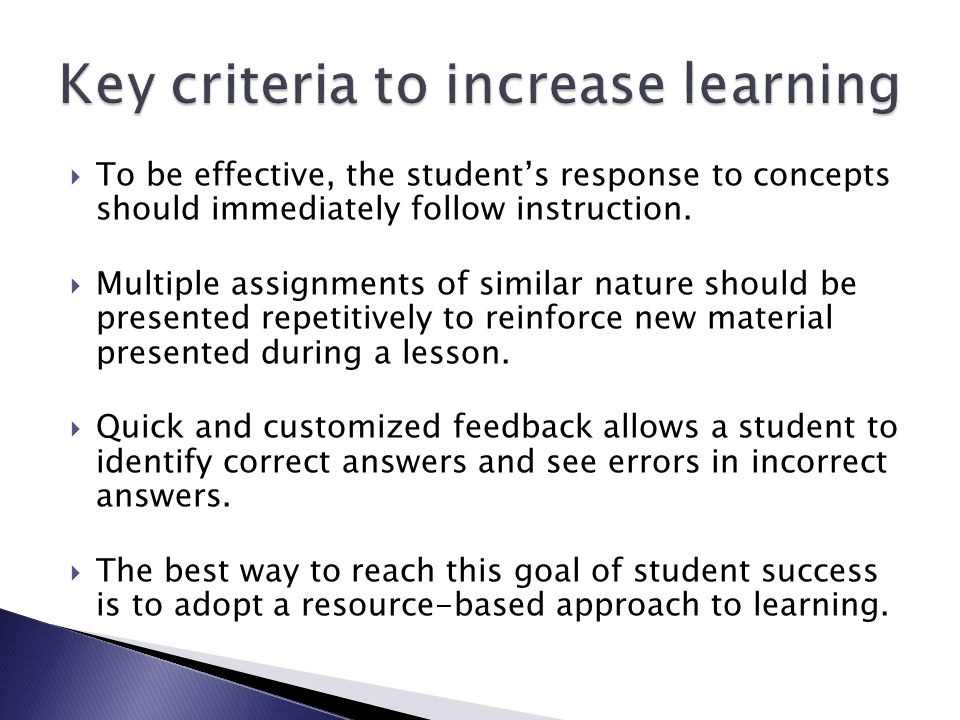 To be effective, the students response to concepts should immediately follow instruction.