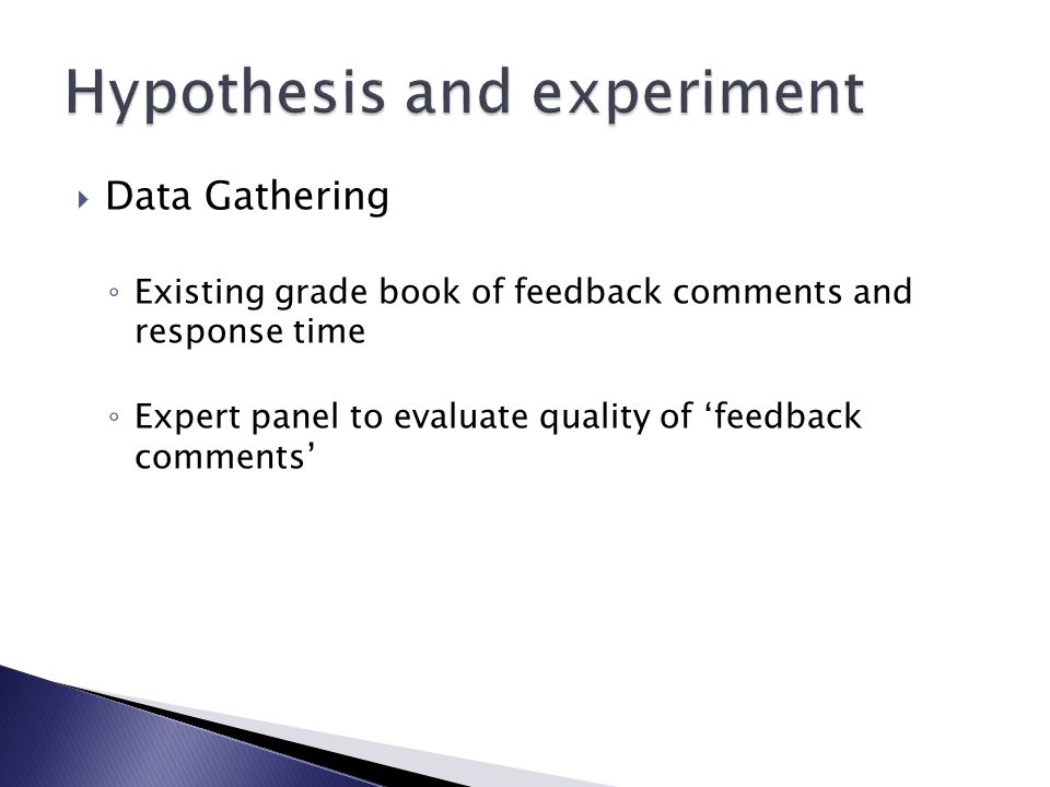 Data Gathering Existing grade book of feedback comments and response time Expert panel to evaluate quality of feedback comments