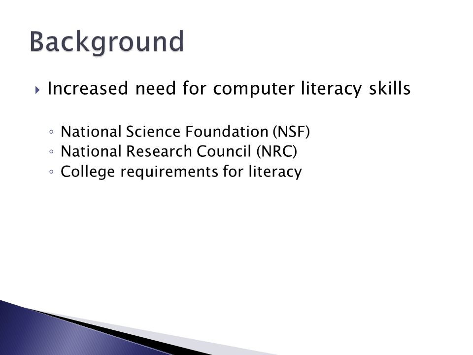 Increased need for computer literacy skills National Science Foundation (NSF) National Research Council (NRC) College requirements for literacy