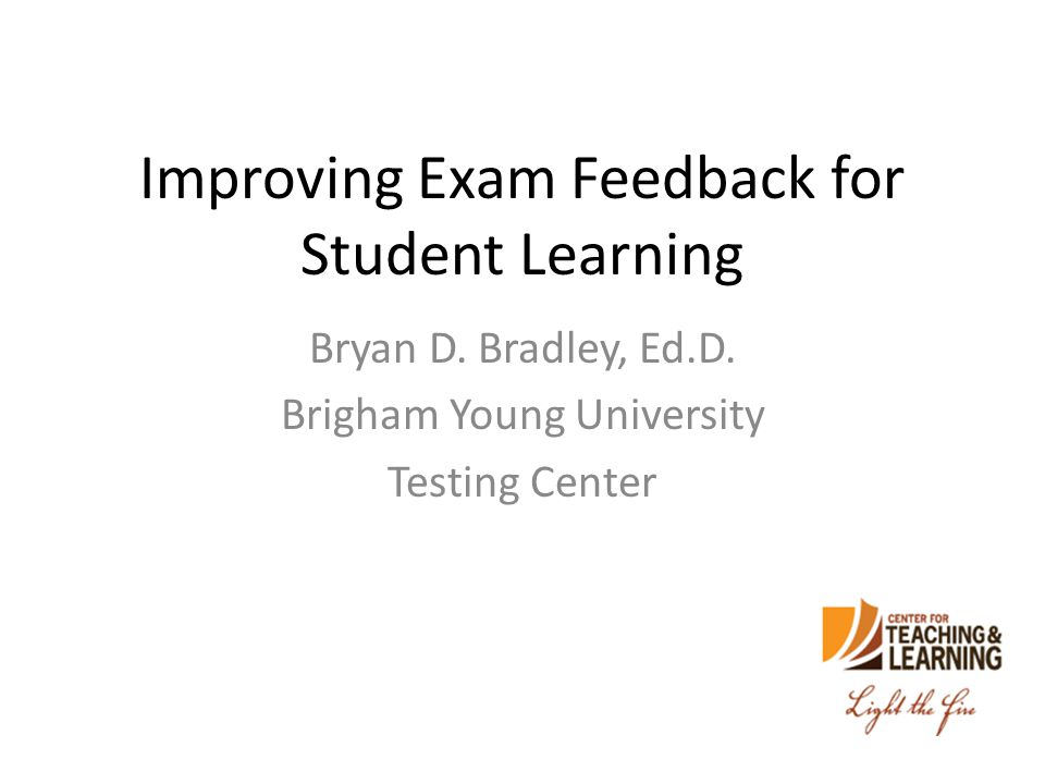 Improving Exam Feedback for Student Learning Bryan D.