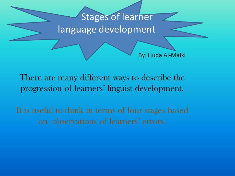 There are many different ways to describe the progression of learners linguist development.