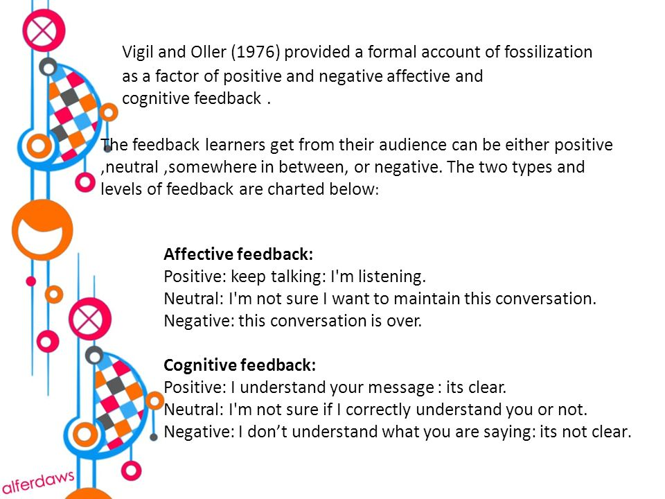 Vigil and Oller (1976) provided a formal account of fossilization as a factor of positive and negative affective and cognitive feedback.
