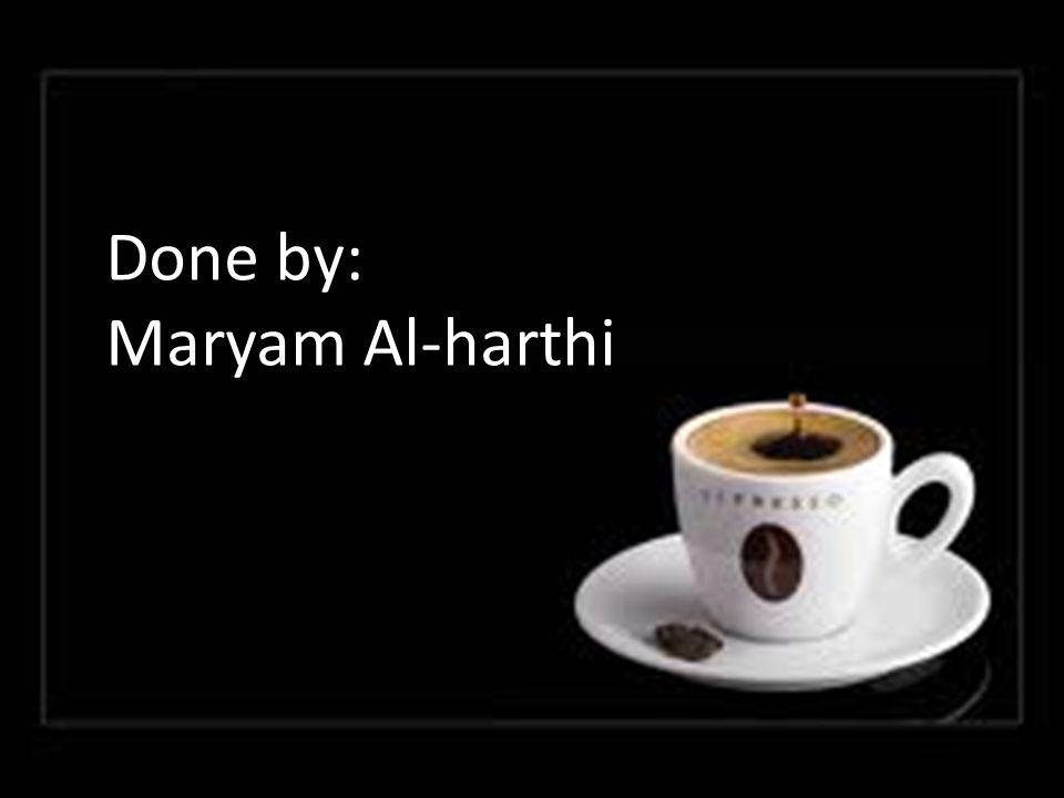Done by: Maryam Al-harthi