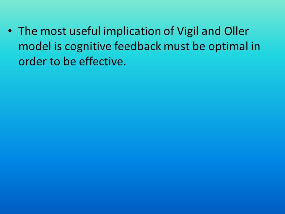 The most useful implication of Vigil and Oller model is cognitive feedback must be optimal in order to be effective.