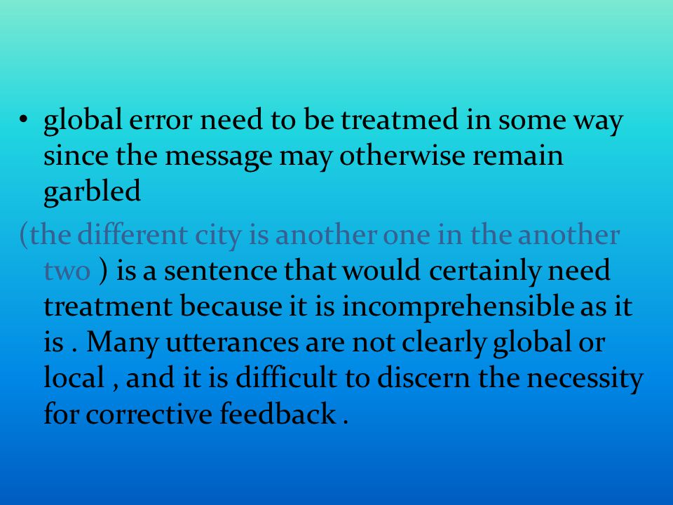 global error need to be treatmed in some way since the message may otherwise remain garbled (the different city is another one in the another two ) is
