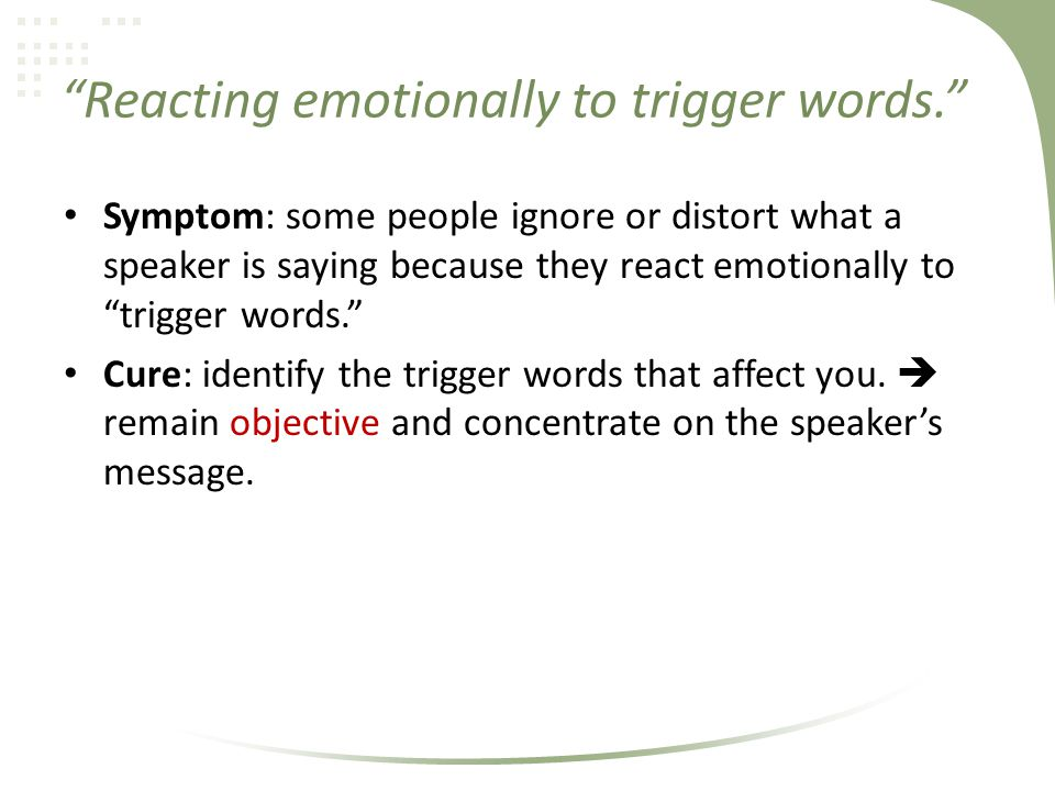 Reacting emotionally to trigger words.