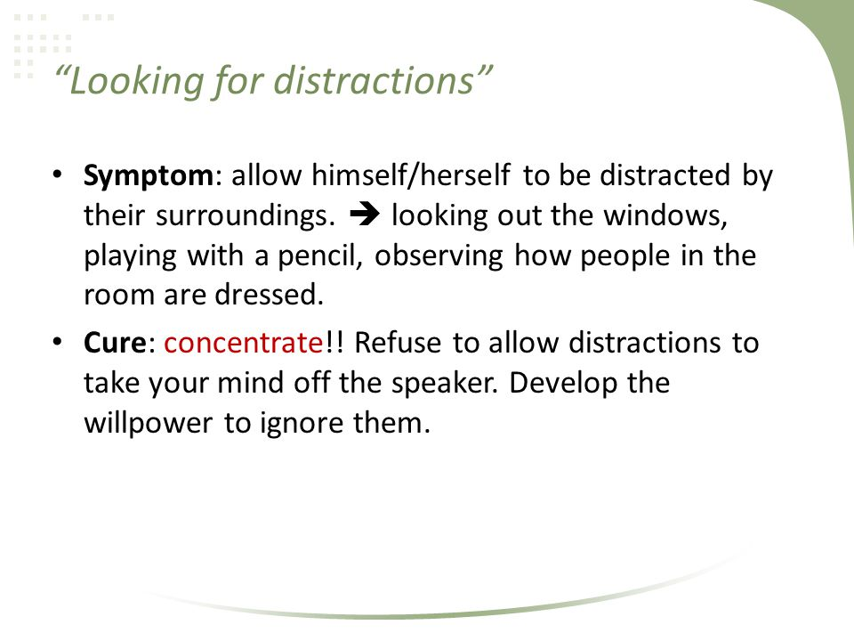 Looking for distractions Symptom: allow himself/herself to be distracted by their surroundings.
