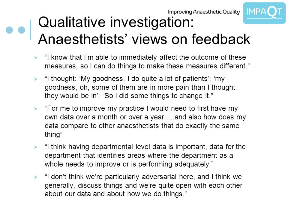 Qualitative investigation: Anaesthetists views on feedback I know that Im able to immediately affect the outcome of these measures, so I can do things to make these measures different.
